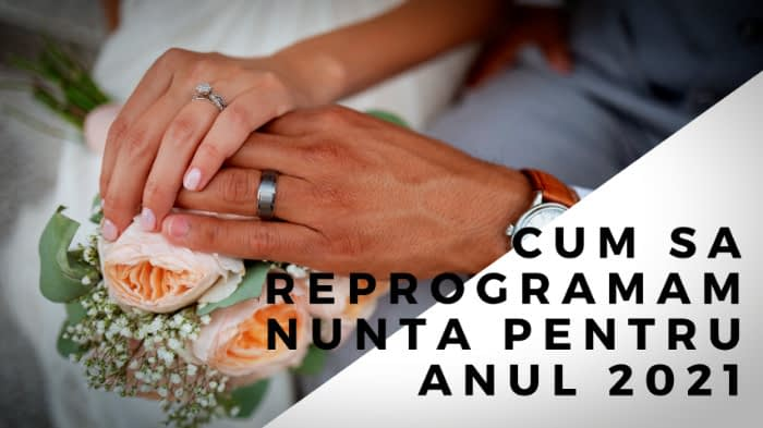 Cum sa reprogramam nunta pentru anul 2021